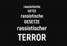 rassistische HETZE rassistische GESETZE rassistischer TERROR
