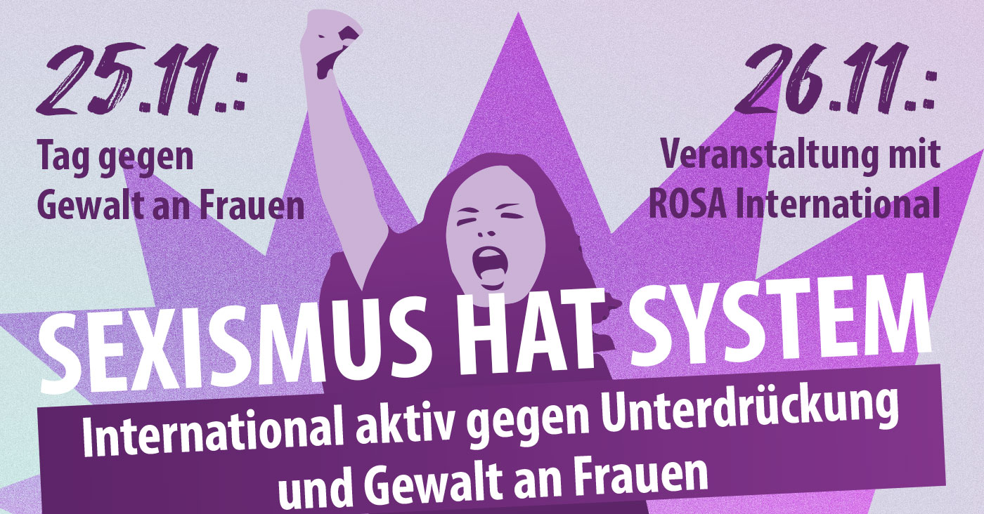 25.11. Tag gegen Gewalt an Frauen, 26.11. Veranstaltung mit Rosa International; Sexismus hat System - International aktiv gegen Unterdrückung und Gewalt an Frauen